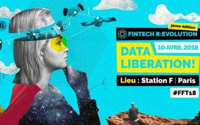 France FinTech présente Data Liberation! La 3ème édition de son événement annuel Fintech R:Evolution Mardi 10 avril 2018 • 13h • Station F, Paris