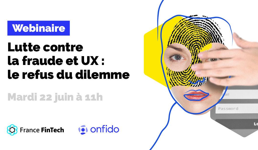Webinar France FinTech x Onfido • lutte contre la fraude et UX : le refus du dilemme