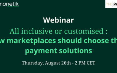 [🎓 Webinar] All inclusive or customised : how marketplaces should choose their payment solutions